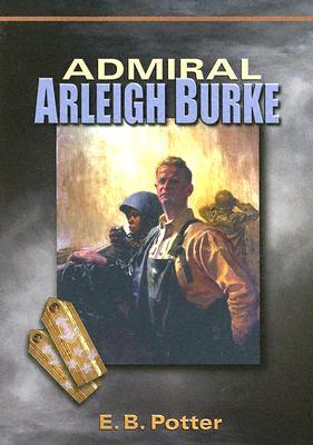 Admiral Arleigh Burke - Potter, E B