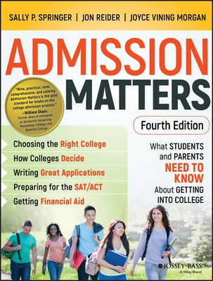 Admission Matters: What Students and Parents Need to Know about Getting Into College - Springer, Sally P, and Reider, Jon, and Morgan, Joyce Vining