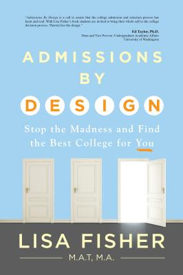 Admissions by Design: Stop the Madness and Find the Best College for You - Fisher, Lisa