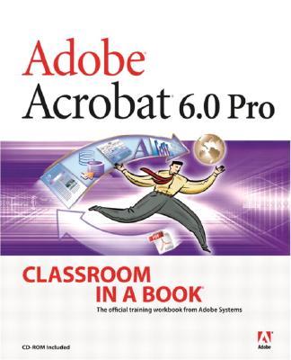 Adobe Acrobat 6.0 Pro Classroom in a Book - Adobe Creative Team, Unknown, and Adobe Creative Team, Sandee