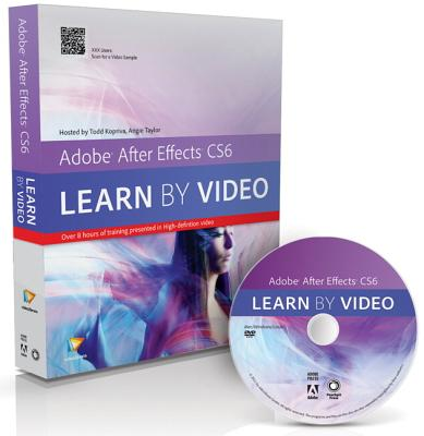 Adobe After Effects CS6: Learn by Video - Taylor, Angie, and Video2brain, and Kopriva, Todd