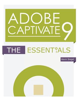 Adobe Captivate 9: The Essentials - Siegel, Kevin