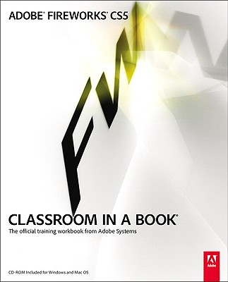 Adobe Fireworks CS5 Classroom in a Book: The Official Training Workbook from Adobe Systems - Adobe Press (Creator)