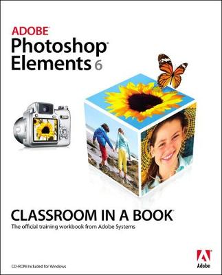 Adobe Photoshop Elements 6 Classroom in a Book - Adobe Systems Inc (Creator)