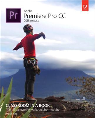 Adobe Premiere Pro CC Classroom in a Book (2015 Release) - Jago, Maxim