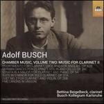 Adolf Busch: Chamber Music, Vol. 2 - Music for Clarinet II