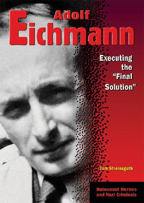 "Adolf Eichmann: Executing the ""Final Solution"" - Streissguth, Thomas"