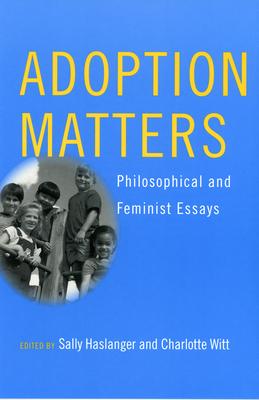 Adoption Matters - Haslanger, Sally (Editor), and Witt, Charlotte (Editor)
