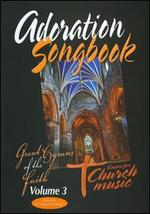 Adoration Songbook: Great Hymns of the Faith, Vol. 3