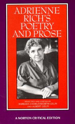 Adrienne Rich's Poetry and Prose - Rich, Adrienne, and Gelpi, Albert, PhD (Editor), and Gelpi, Barbara Charlesworth (Editor)