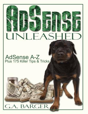 Adsense Unleashed: Adsense A-Z Plus 175 Killer Tips and Tricks - Bottletree Books