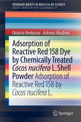 Adsorption of Reactive Red 158 Dye by Chemically Treated Cocos Nucifera L. Shell Powder: Adsorption of Reactive Red 158 by Cocos Nucifera L. - Mudhoo, Ackmez, and Beekaroo, Dickcha