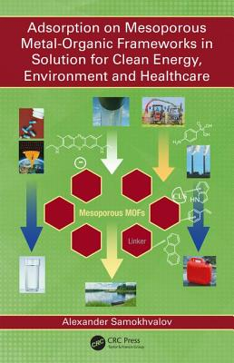 Adsorption on Mesoporous Metal-Organic Frameworks in Solution for Clean Energy, Environment and Healthcare: An Introduction and Applications for Energy, Environment and Healthcare - Samokhvalov, Alexander