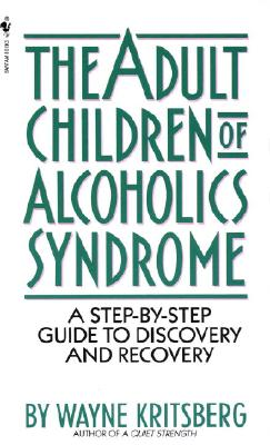Adult Children of Alcoholics Syndrome: A Step by Step Guide to Discovery and Recovery - Kritsberg, Wayne