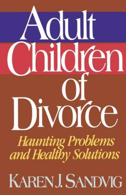 Adult Children of Divorce - Sandvig, Karen J, and Karen Sandvig, and Stockdale Sandvig, Karen