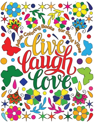 Adult Coloring Book for Good Vibes: Live Laugh Love Motivational and Inspirational Sayings Coloring Book for Adults - Coloring, Hue, and Huffman, Elisabeth
