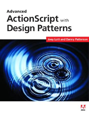 Advanced ActionScript 3 with Design Patterns - Lott, Joey, and Patterson, Danny