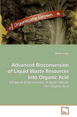 Advanced Bioconversion of Liquid Waste Resources Into Organic Acid - Tango, Martin