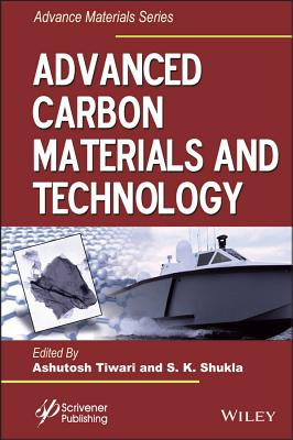 Advanced Carbon Materials and Technology - Tiwari, Ashutosh (Editor), and Shukla, S K (Editor)