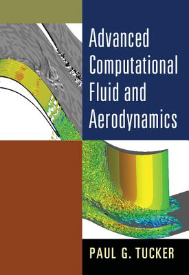 Advanced Computational Fluid and Aerodynamics - Tucker, Paul G.