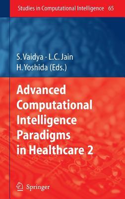 Advanced Computational Intelligence Paradigms in Healthcare-2 - Vaidya, S (Editor), and Yoshida, Hiroyuki (Editor)