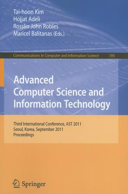 Advanced Computer Science and Information Technology: Third International Conference, Ast 2011, Seoul, Korea, September 27-29, 2011. Proceedings - Kim, Tai-hoon (Editor), and Adeli, Hojjat (Editor), and Robles, Rosslin John (Editor)