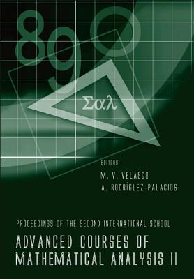 Advanced Courses of Mathematical Analysis 2: Proceedings of the 2nd International School Granada, Spain 20 - 24 September 2004 - Velasco, M Victoria (Editor), and Rodriguez-Palacios, Angel (Editor)
