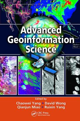 Advanced Geoinformation Science - Yang, Chaowei (Editor), and Wong, David (Editor), and Miao, Qianjun (Editor)