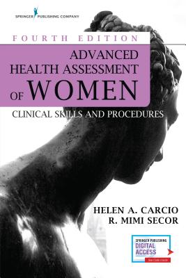 Advanced Health Assessment of Women, Fourth Edition: Clinical Skills and Procedures - Carcio, Helen, MS, Med, and Secor, R Mimi