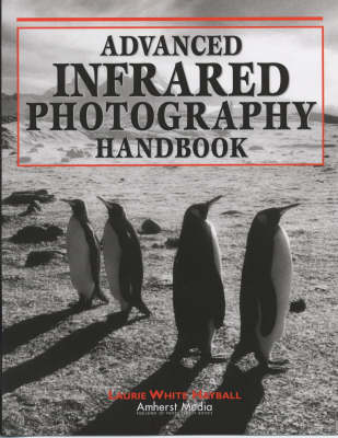 Advanced Infrared Photography Handbook - Hayball, Laurie White