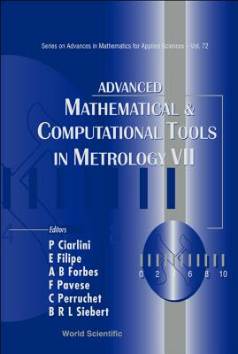 Advanced Mathematical and Computational Tools in Metrology VII - Perruchet, Christophe (Editor), and Siebert, Bernd R L (Editor), and Ciarlini, Patrizia (Editor)