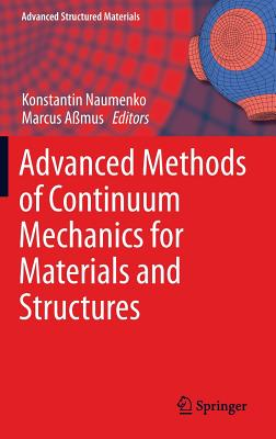 Advanced Methods of Continuum Mechanics for Materials and Structures - Naumenko, Konstantin (Editor)