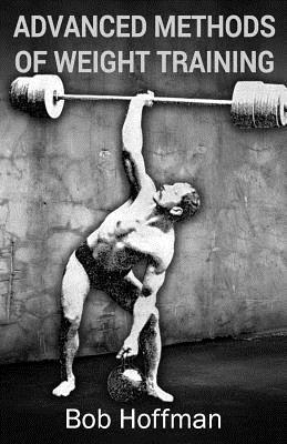 Advanced Methods of Weight Training: (Original Version, Restored) - Hoffman, Bob