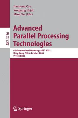 Advanced Parallel Processing Technologies: 6th International Workshop, Appt 2005, Hong Kong, China, October 27-28, 2005, Proceedings - Cao, Jiannong (Editor), and Nejdl, Wolfgang (Editor), and Xu, Ming (Editor)