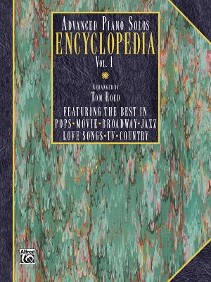 Advanced Piano Solos Encyclopedia, Vol 1: Featuring the Best in Pops * Movie * Broadway * Jazz * Love Songs * TV * Country - Roed, Tom