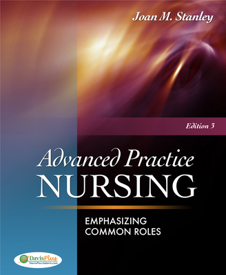 Advanced Practice Nursing: Emphasizing Common Roles - Stanley, Joan M