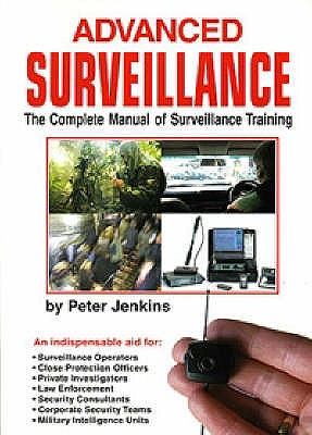 Advanced Surveillance: The Complete Manual of Surveillance Training - Jenkins, Peter