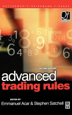Advanced Trading Rules - Acar, Emmanual, PH.D. (Editor), and Satchell, Stephen (Editor)