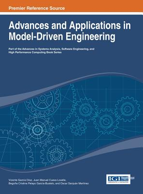 Advances and Applications in Model-Driven Engineering - Diaz, Vicente Garcia (Editor), and Lovelle, Juan Manuel Cueva (Editor)