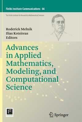 Advances in Applied Mathematics, Modeling, and Computational Science - Melnik, Roderick (Editor), and Kotsireas, Ilias S (Editor)