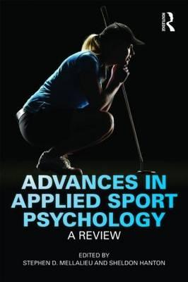 Advances in Applied Sport Psychology: A Review - Mellalieu, Stephen (Editor), and Hanton, Sheldon (Editor)