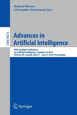 Advances in Artificial Intelligence: 29th Canadian Conference on Artificial Intelligence, Canadian AI 2016, Victoria, BC, Canada, May 31 - June 3, 2016. Proceedings - Khoury, Richard (Editor)