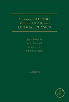 Advances in Atomic, Molecular, and Optical Physics - Yelin, Susanne F (Editor), and Arimondo, Ennio (Editor), and Lin, Chun C (Editor)