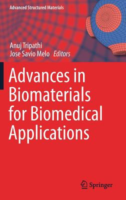 Advances in Biomaterials for Biomedical Applications - Tripathi, Anuj (Editor), and Melo, Jose Savio (Editor)
