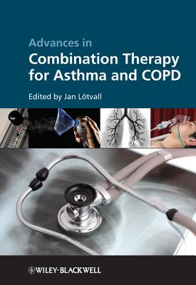 Advances in Combination Therapy for Asthma and COPD - Lotvall, Jan (Editor), and Busse, William W., Prof., M.D. (Editor)