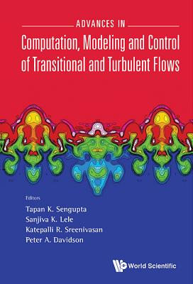 Advances in Computation, Modeling and Control of Transitional and Turbulent Flows - SenGupta, Tapan K (Editor), and Lele, Sanjiva K (Editor), and Sreenivasan, Katepalli R (Editor)