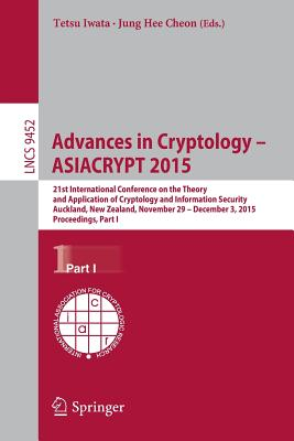 Advances in Cryptology -- Asiacrypt 2015: 21st International Conference on the Theory and Application of Cryptology and Information Security, Auckland, New Zealand, November 29 -- December 3, 2015, Proceedings, Part I - Iwata, Tetsu (Editor), and Cheon, Jung Hee (Editor)