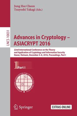 Advances in Cryptology Asiacrypt 2016: 22nd International Conference on the Theory and Application of Cryptology and Information Security, Hanoi, Vietnam, December 4-8, 2016, Proceedings, Part I - Cheon, Jung Hee (Editor)