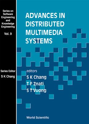 Advances in Distributed Multimedia Systems - Chang, Shi-Kuo (Editor), and Vuong, Son T (Editor), and Znati, Taieb (Editor)