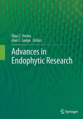 Advances in Endophytic Research - Verma, Vijay C (Editor), and Gange, Alan C (Editor)